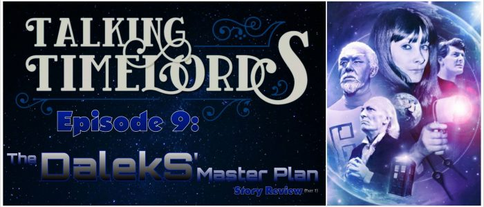 """Talking Timelords – Episode. 9: """"The Daleks' Master Plan"""" Story Review (Part 1)"""