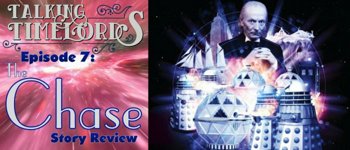"""Talking Timelords – Episode 7: """"The Chase"""" Story Review"""