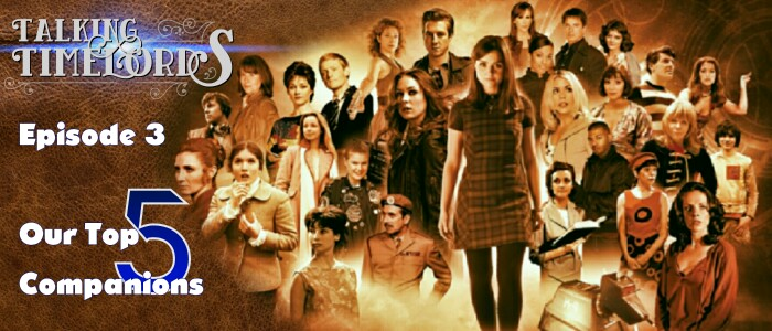 Talking Timelords – Episode 3: Our Top Five Companions