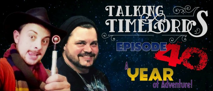 Talking Timelords Ep. 40: A Year of Adventure