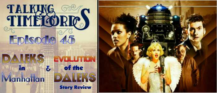 "Talking Timelords   Ep. 45: ""Daleks in Manhattan"" and ""Evolution of the Daleks"" Story Review"
