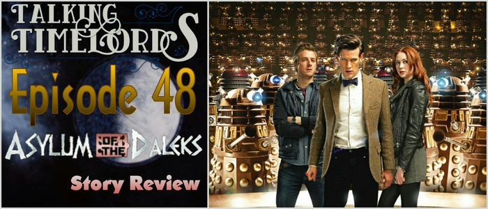 """Talking Timelords Ep. 48: """"Asylum of the Daleks"""" Story Review"""