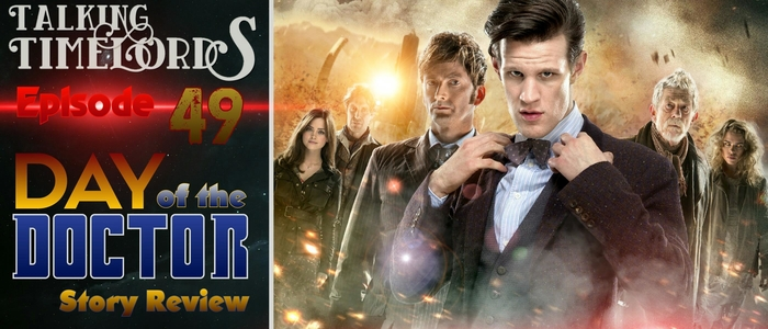 """Talking Timelords Ep. 49: """"Day of the Doctor"""" Story Review"""