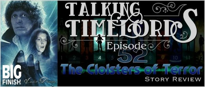 """Talking Timelords Ep. 52: Big Finish – """"The Cloisters of Terror"""""""