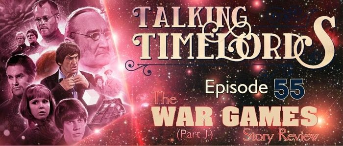 """Talking Timelords Ep. 55: """"The War Games"""" Pt. 1"""