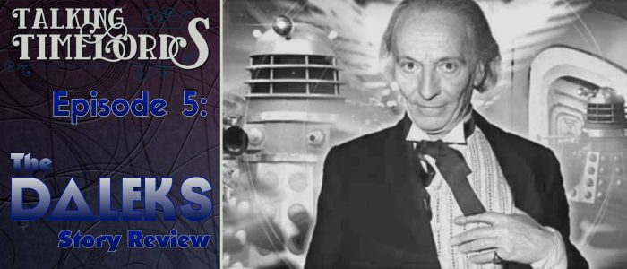 """Talking Timelords – Episode 5: """"The Daleks"""" Story Review"""