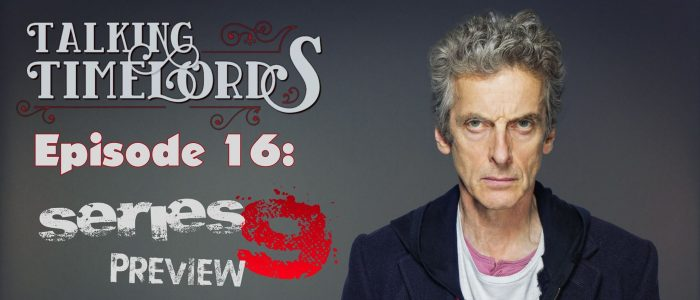 Talking Timelords Ep. 16: The Series 9 Preview