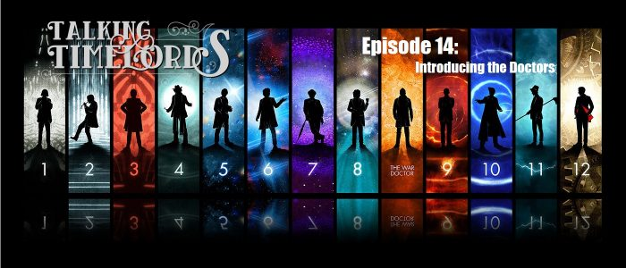 Talking Timelords Ep. 14: Introducing the Doctors