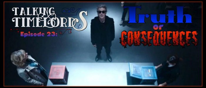 Talking Timelords: Ep. 23: Truth or Consequences