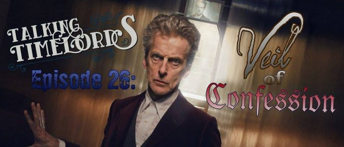 Talking Timelords Ep. 26: Veil of Confession