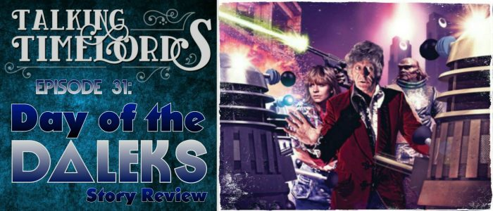 "Talking Timelords Ep. 31: ""Day of the Daleks"" Story Review"