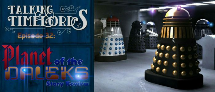 "Talking Timelords Ep. 32: ""Planet of the Daleks"" Story Review"