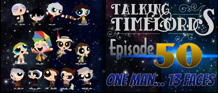 Talking Timelords Ep.50: One Man…Thirteen Faces