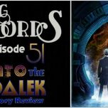"""Talking Timelords Ep. 51: """"Into the Dalek"""" Story Review"""