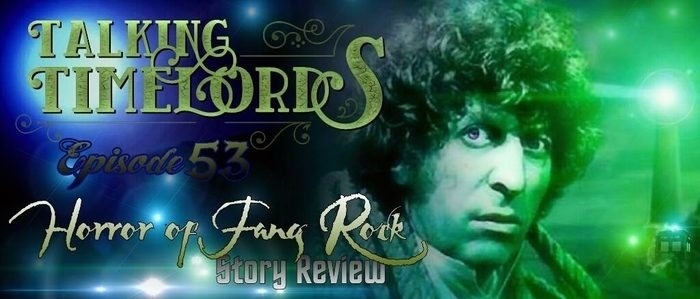"""Talking Timelords Ep. 53: """"Horror of Fang Rock"""" Story Review"""