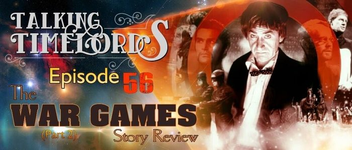 """Talking Timelords Ep. 56: """"The War Games"""" Pt. 2"""