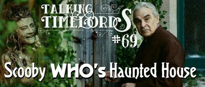 Talking Timelords Ep. 69: Scooby Who's Haunted House