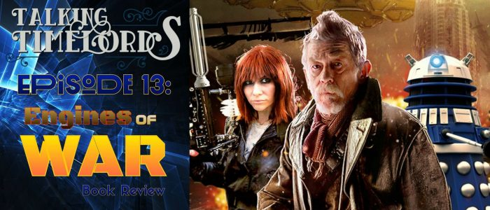 """Talking Timelords Ep. 13: """"Engines of War"""" Book Review"""