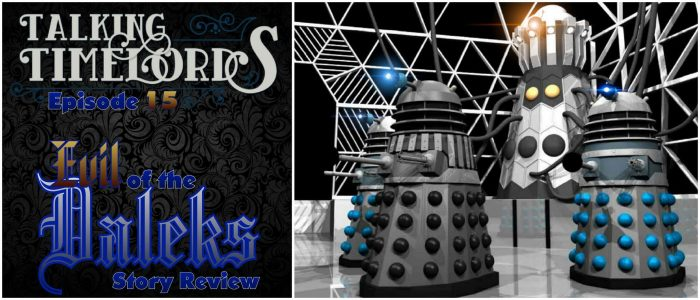 "Talking Timelords Ep. 15: ""The Evil of the Daleks"" Story Review"