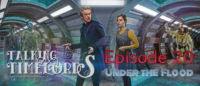 Talking Timelords Ep. 20: Under the Flood