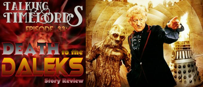 "Talking Timelords Ep. 33: ""Death to the Daleks"" Story Review"