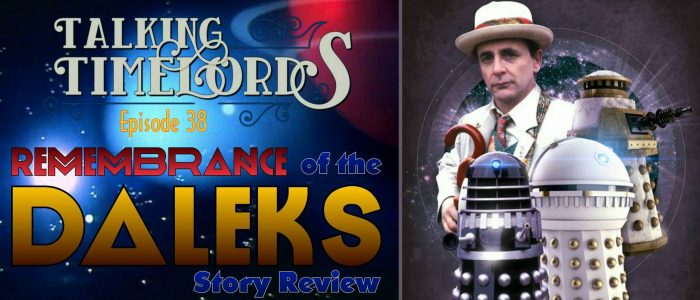 "Talking Timelords Ep. 38: ""Remembrance of the Daleks"" Story Reveiw"