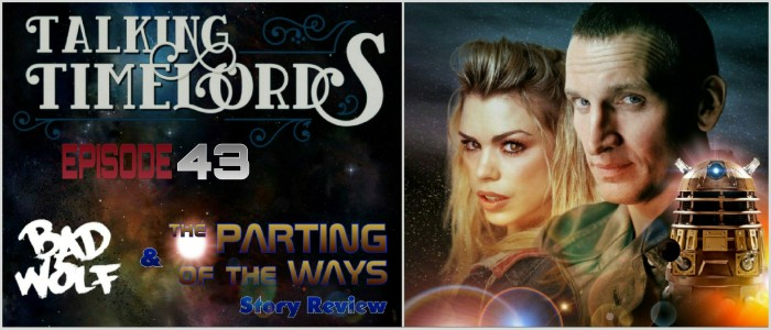 """Talking Timelords Ep. 43: """"Bad Wolf"""" and """"The Parting of the Ways"""" Story Review"""