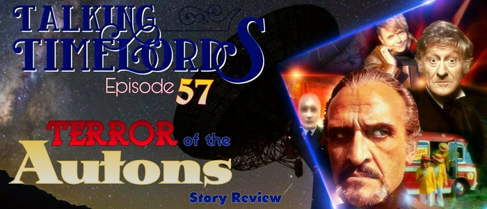 "Talking Timelords Ep. 57: ""Terror of the Autons"""