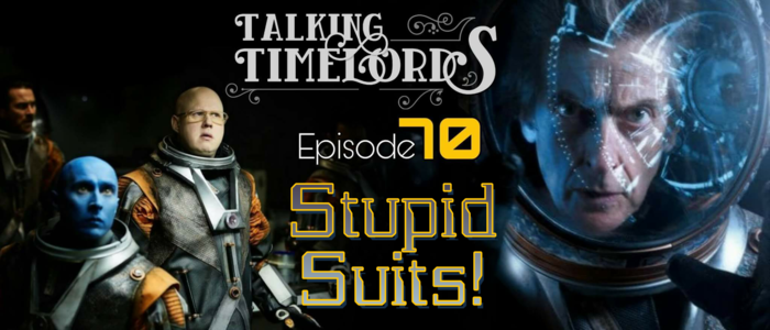 Talking Timelords Ep. 70: Stupid Suits!