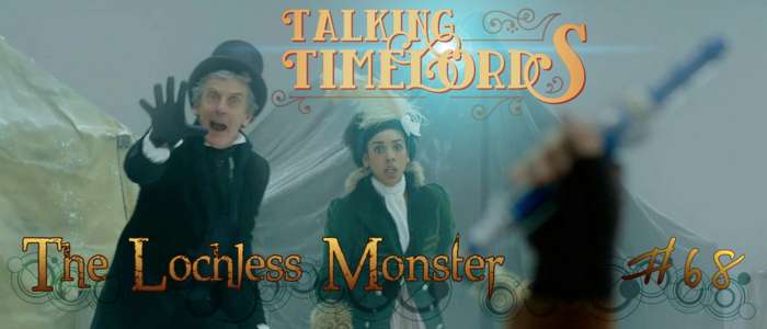 Talking Timelords Ep. 68: The Lochless Monster
