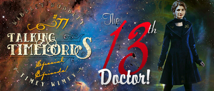 Talking Timelords Ep. 77: The 13th Doctor!