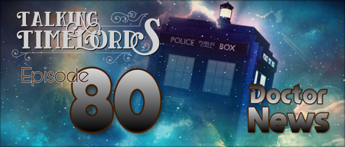 Talking Timelords Ep. 80: Doctor News