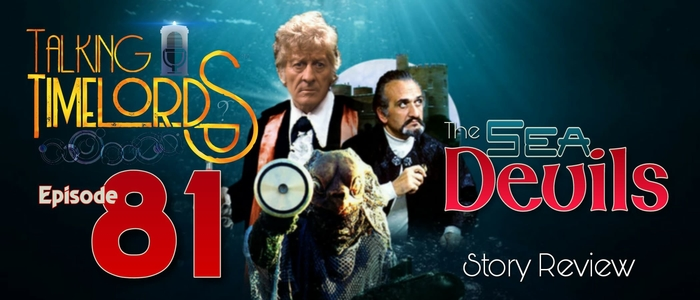 Talking Timelords Ep. 81: The Sea Devils
