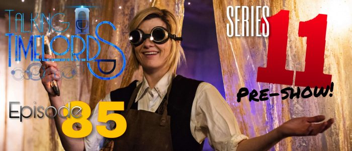 Talking Timelords Ep. 85: Series 11 Pre-Show!