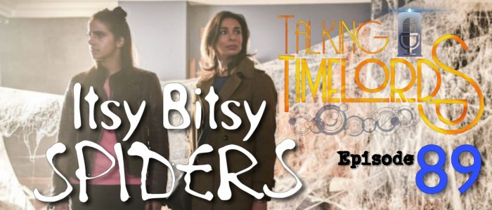 Talking Timelords Ep.89: Itsy Bitsy Spiders