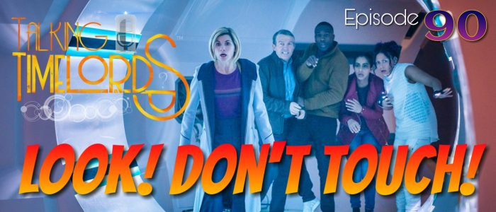 Talking Timelords Ep.90: Look! Don't Touch!